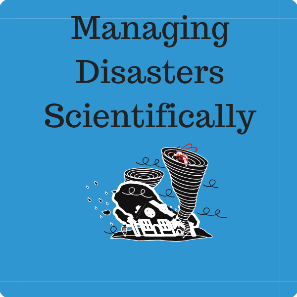 Managing Disasters Scientifically
