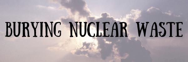 Burying Nuclear Waste